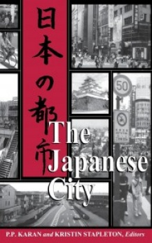 Book cover: Stapleton, Kristin (co-edited with P. Karans). The Japanese City.