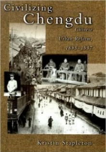 Book cover: Stapleton, Kristin. Civilizing Chengdu: Chinese Urban Reform, 1895-1937.