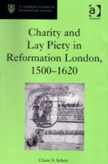 Book cover: Schen, Claire. Charity and Lay Piety in Reformation London, 1500-1620.