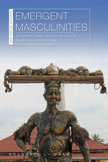 Emergent Masculinities: Gendered Power and Social Change in the Biafran Atlantic Age (Ohio University Press, 2019).