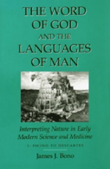 Book cover: Bono, James. The Word of God and the Languages of Man: Interpreting Nature in Early Modern Science and Medicine. Vol. 1, Ficino to Descartes.