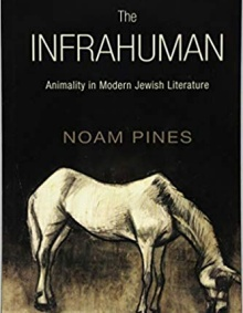 "Professor Noam Pines' New Book: ""The Infrahuman: Animality in Modern Jewish Literatures""."