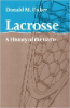 Donald Fisher, Lacrosse: A History of the Game (Johns Hopkins University Press, 2011)
