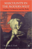 Christopher E. Forth, Masculinity in the Modern West: Gender, Civilization and the Body (Palgrave Macmillan, 2008)