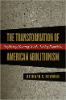 "Richard S. Newman,""The Transformation of American Abolitionism: Fighting Slavery in the Early Republic (University of North Carolina Press, 2002)"