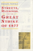 David Stowell, Streets, Railroads, and the Great Strike of 1877, (University of Chicago Press, 1999)